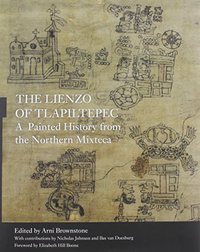 The Lienzo of Tlapiltepec: A Painted History from the Northern Mixteca: Brownstone, Arni