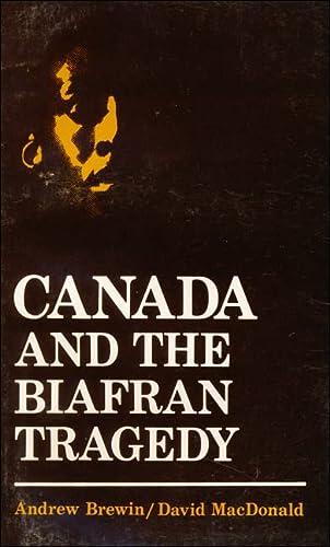 Canada and the Biafran Tragedy: Brewin, Andrew; MacDonald, David