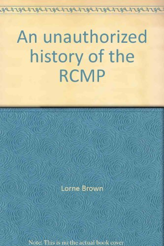 9780888620354: An unauthorized history of the RCMP
