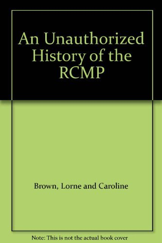 9780888620361: An Unauthorized History of the RCMP