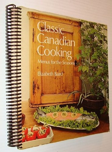 Classic Canadian Cooking: Menus for the Seasons