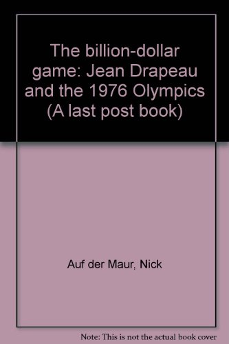 9780888621078: The Billion-Dollar Game: Jean Drapeau and the 1976 Olympics (A Last post book)