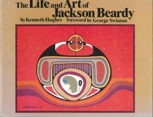 Life and Art of Jackson Beardy: Hughes, Kenneth James;Beardy, Jackson