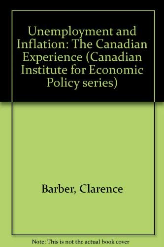 Unemployment and Inflation: The Canadian Experience (Canadian Institute for Economic Policy series) (0888622929) by Clarence Barber; John McCallum