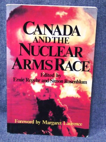 Canada and the Nuclear Arms Race: Regehr, Ernie &