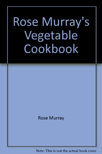 Rose Murray's Vegetable Cookbook (9780888626370) by Rose Murray