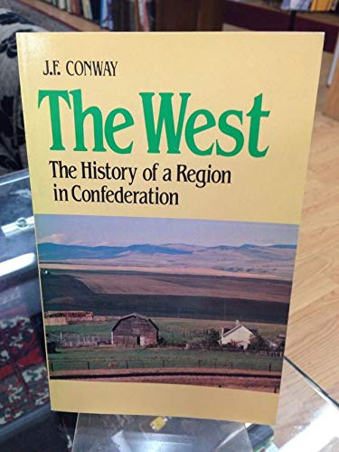 The West: The History of a Region in Confederation (Canadian issues series): Conway, John F.