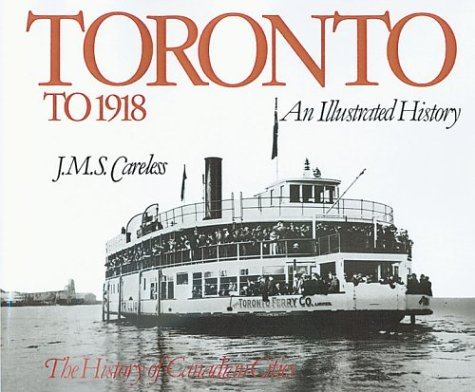 9780888626646: Toronto to 1918: An Illustrated History (Lorimer Illustrated History)