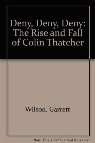 9780888629210: Deny, deny, deny: the rise and fall of Colin Thatcher