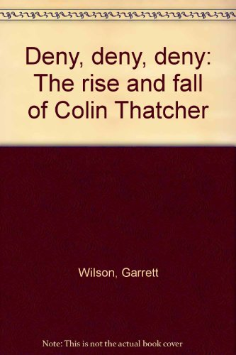 9780888629227: Deny, deny, deny: The rise and fall of Colin Thatcher