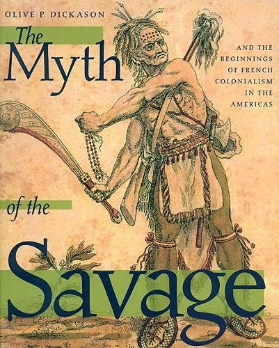9780888640369: The Myth of the Savage and the Beginnings of French Colonialism in the Americas