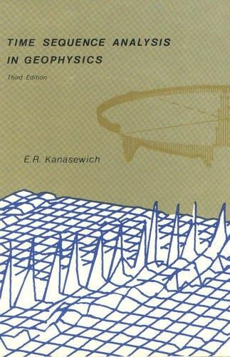 Time Sequence Analysis in Geophysics: Third Edition: E. R. Kanasewich