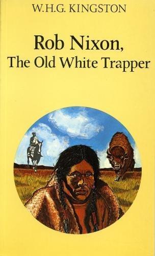 Rob Nixon, the Old White Trapper: W. H. G.