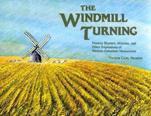 The Windmill Turning: Nursery Rhymes, Maxims, and Other Expressions of Western Canadian Mennonites