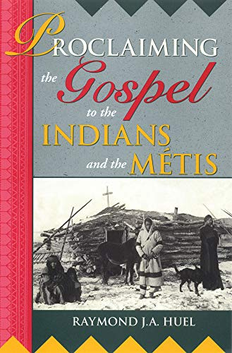 Proclaiming the Gospel to the Indians and the Metis (The Missionary Oblates of Mary Immaculate): ...