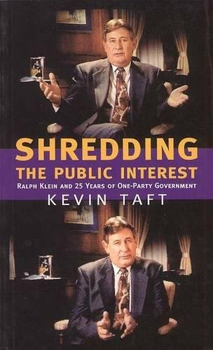 9780888642950: Shredding the Public Interest: Ralph Klein and 25 Years of One-Party Government
