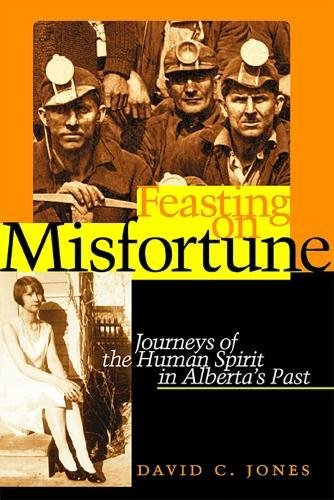 Feasting on Misfortune: Journeys of the Human Spirit in Alberta's Past