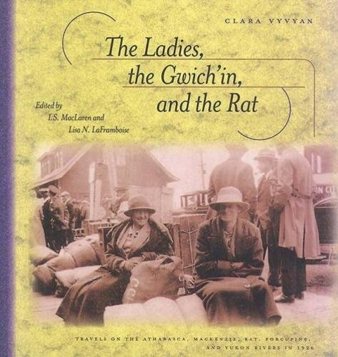 9780888643025: The Ladies, the Gwich'in, and the Rat: Travels on the Athabasca, Mackenzie, Rat, Porcupine, and Yukon Rivers in 1926