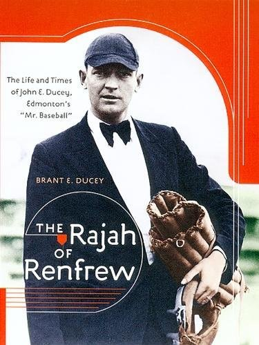 The Rajah of Renfrew: The Life and Times of John E. Ducey, Edmonton's