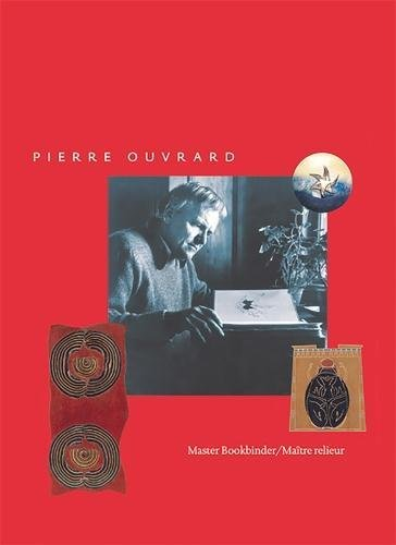 Pierre Ouvrard : Master Bookbinder/Ma?tre Relieur: Jeannine Green