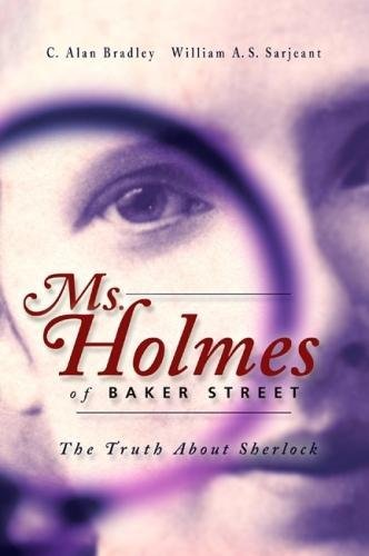 Ms Holmes of Baker Street: The Truth: C. Alan Bradley;