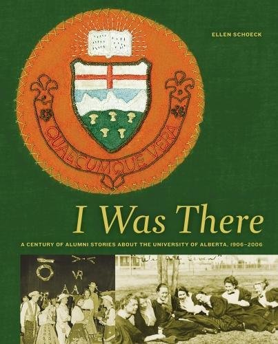 9780888644640: I Was There: A Century of Alumni Stories about the University of Alberta, 1906-2006 (University of Alberta Centennial Series)