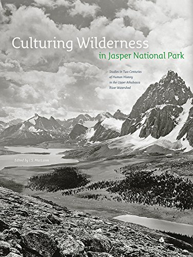 Culturing Wilderness in Jasper National Park - Studies in Two Centuries of Human History in the ...