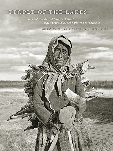 People of the Lakes: Stories of Our Van Tat Gwich'in Elders/Googwandak Nakhwach'...