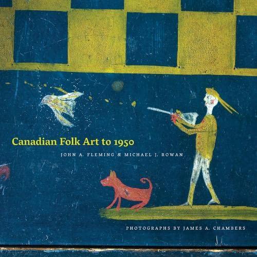 Canadian Folk Art to 1950: Fleming, John A.; Rowan, Michael