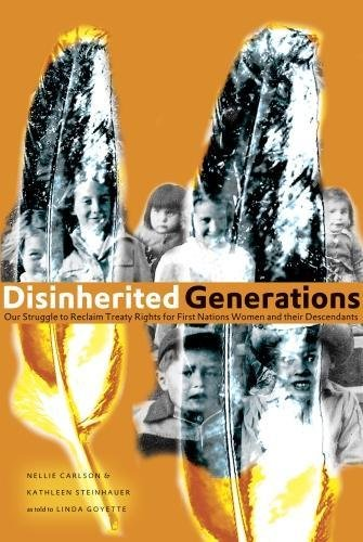 Disinherited Generations Our Struggle to Reclaim Treaty Rights for First Nations Women and Their ...