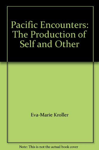 Pacific Encounters: The Production of Self and: Eva-Marie Kroller, Allan