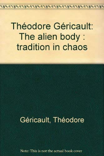 9780888656001: Théodore Géricault: The alien body : tradition in chaos (French Edition)