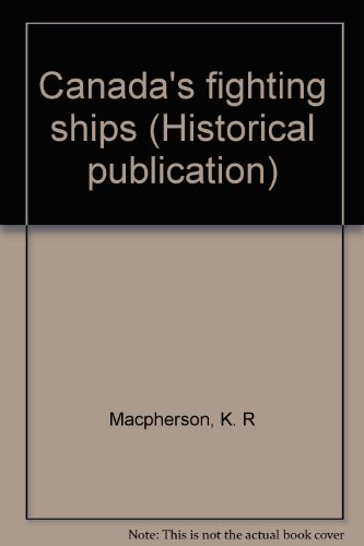 Canada's fighting ships (Historical publication - Canadian War Museum ; 12): Macpherson, Ken