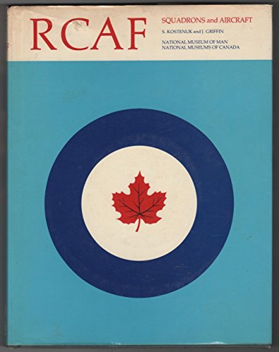 RCAF: Squadron Histories and Aircraft, 1924-1968 (Historical publication - Canadian War Museum 14) (9780888665775) by Samuel Kostenuk; John Griffin