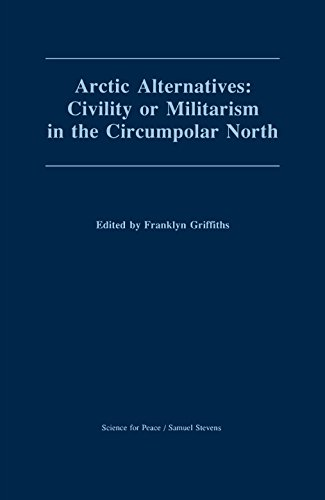 9780888669513: Arctic Alternatives: Civility of Militarism in the Circumpolar North (Canadian Papers in Peace Studies; 1992)