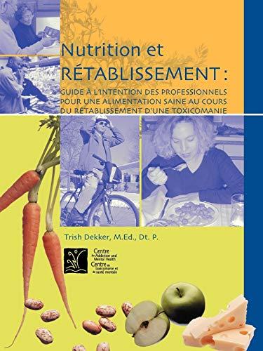 9780888683717: Nutrition et rétablissement: Guide à l'intention des professionnels pour une alimentation saine au cours du rétablissement d'une toxicomanie (French Edition)