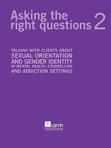 9780888684691: Asking the Right Questions 2: Talking with Clients about Sexual Orientation and Gender Identity in Mental Health, Counselling and Addiction Settings