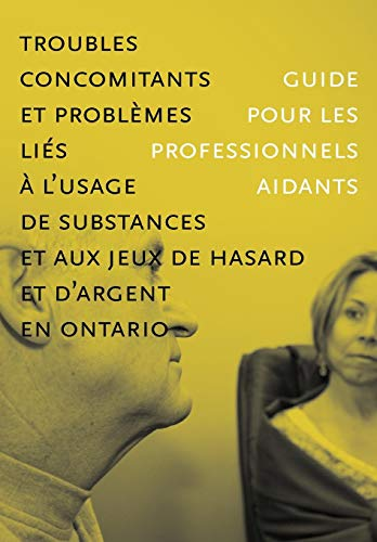 9780888687456: Troubles concomitants et problèmes liés à l'usage de substances et aux jeux de hasard et d'argent en Ontario: Guide pour les professionnels aidants (French Edition)