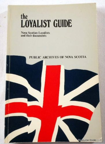 9780888710444: The Loyalist guide: Nova Scotian Loyalists and their documents