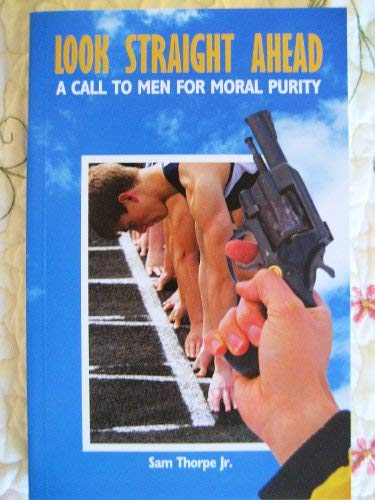 9780888734648: Look Straight Ahead - A Call To Men For Moral Purity (A Call To Men For Moral Purity)