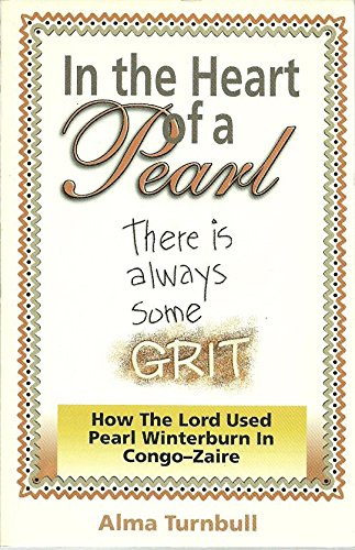 9780888735607: In the Heart of a Pearl : There Is Always Some Grit - How the Lord Used Pearl Winterburn in Congo-Zaire