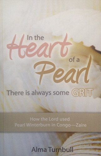 In the Heart of a Pearl, There Is Always Some Grit: How the Lord Used Pearl Winterburn in ...