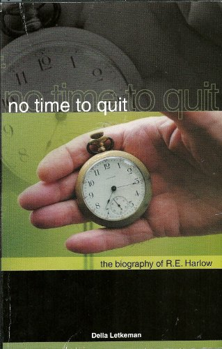 9780888737182: No Time to Quit: The Biography of R. E. Harlow