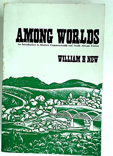 Among Worlds: An Introduction to Modern Commonwealth and South African Fiction.: New, William