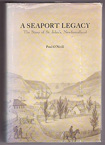 A Seaport Legacy: The story of St. John's, Newfoundland (0888781105) by Paul O'Neill