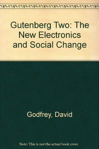Gutenberg Two - The New Electronics and Social Change: David Godfrey, Douglas Parkhill