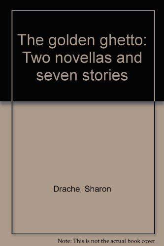 The golden ghetto: Two novellas and seven: Sharon Drache