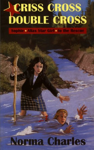 Criss Cross, Double Cross: A Sophie Alias Star Girl adventure: Norma Charles