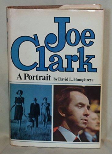 Joe Clark, a portrait: Humphreys, David L