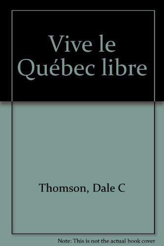 Vive le Quebec Libre: Dale C Thomson